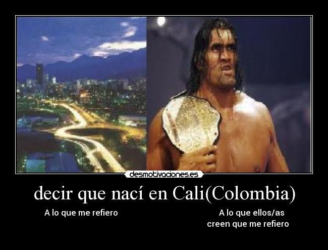 Decir Que Nací En Calicolombia Desmotivaciones