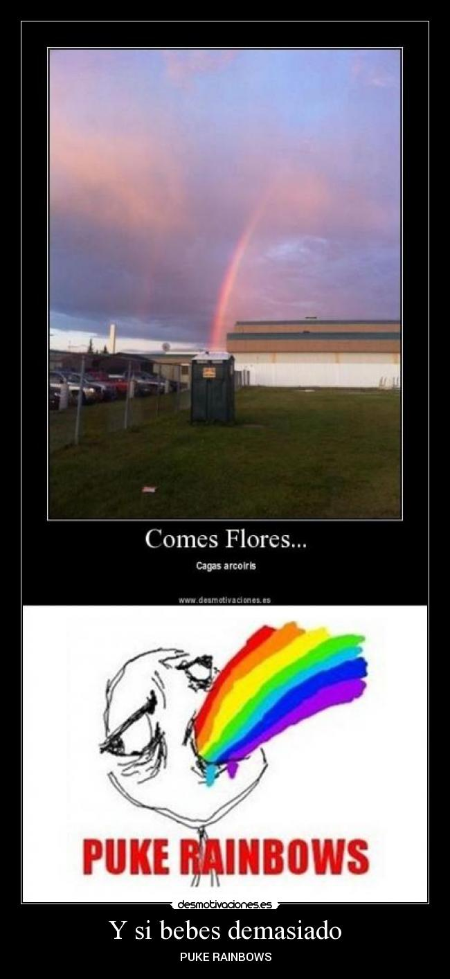 Y si bebes demasiado - PUKE RAINBOWS