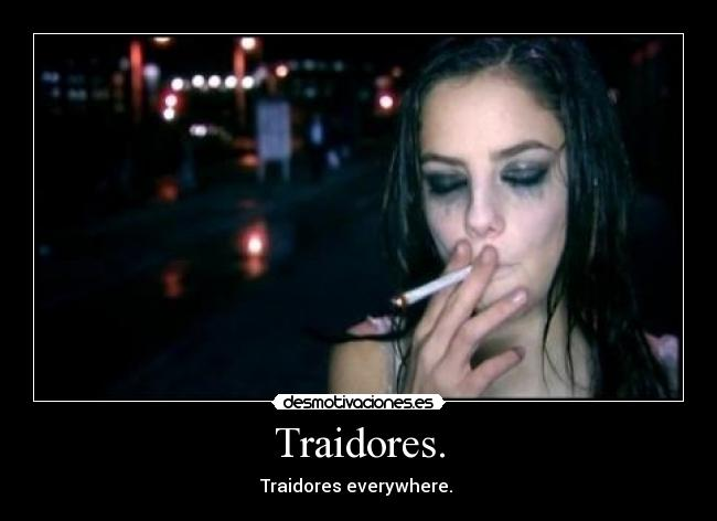 Traidores. - Traidores everywhere.