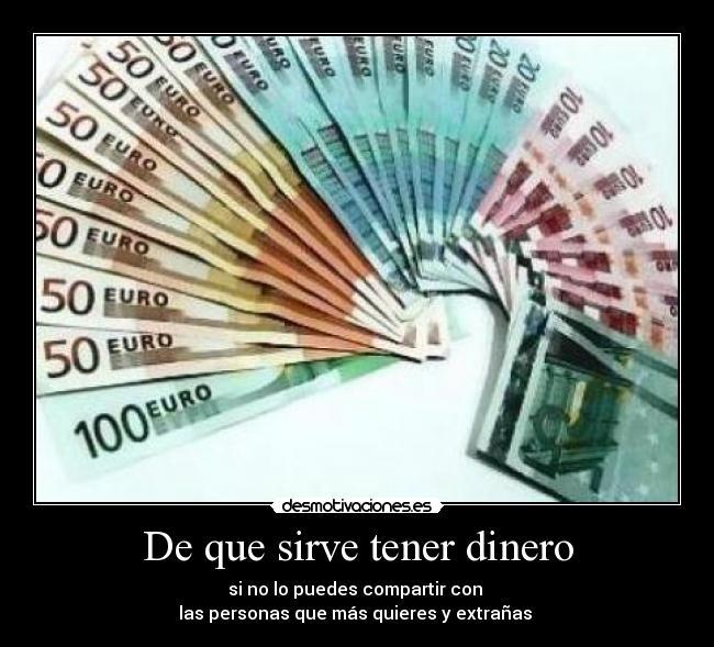 De que sirve tener dinero desmotivaciones - Tener dinero en casa ...