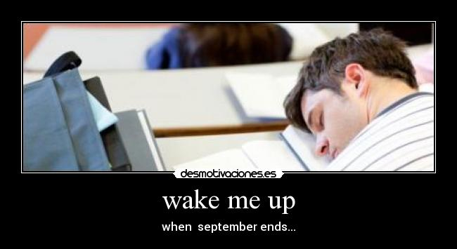 wake me up - when  september ends...
