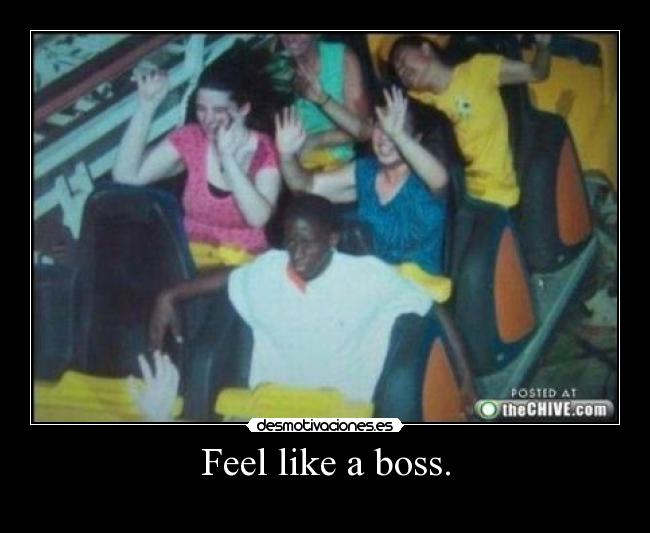 Feel like a boss. -
