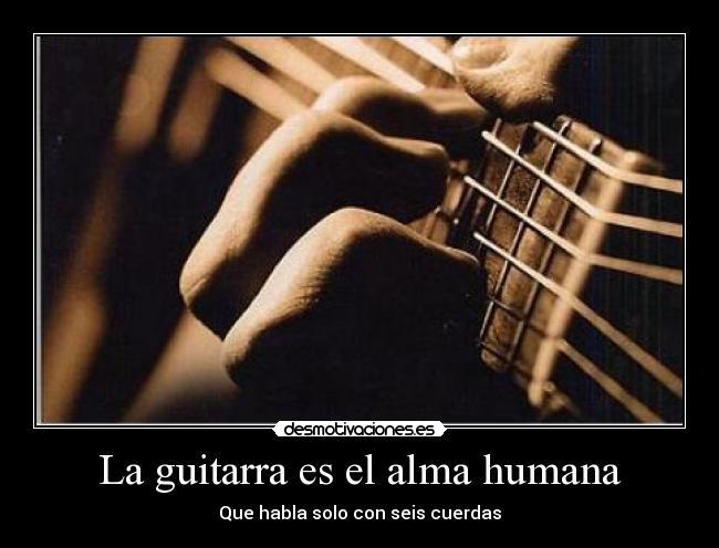 La Guitarra Es El Alma Humana Desmotivaciones