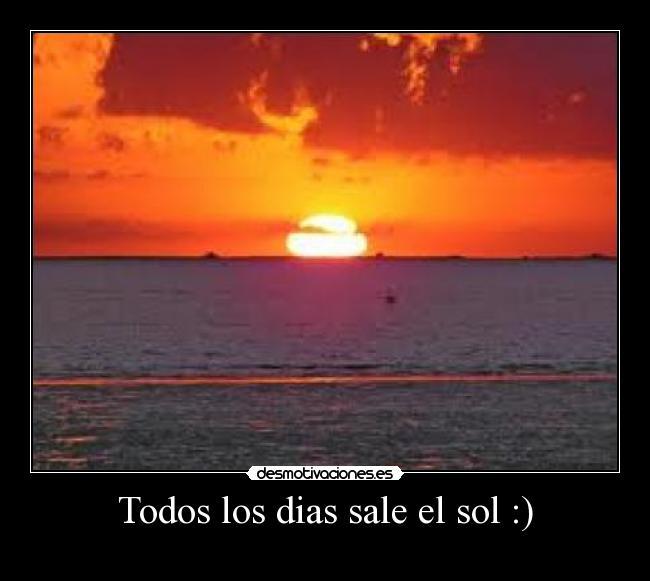 Todos Los Dias Sale El Sol Desmotivaciones