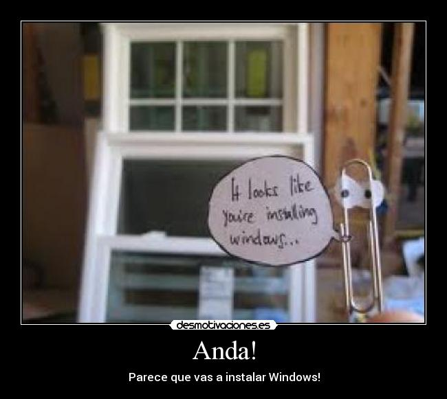 Anda! - Parece que vas a instalar Windows!