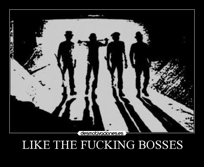 LIKE THE FUCKING BOSSES -