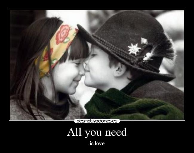 All you need - is love