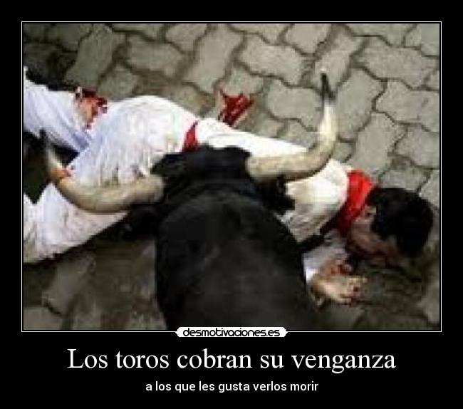 Los toros cobran su venganza - a los que les gusta verlos morir