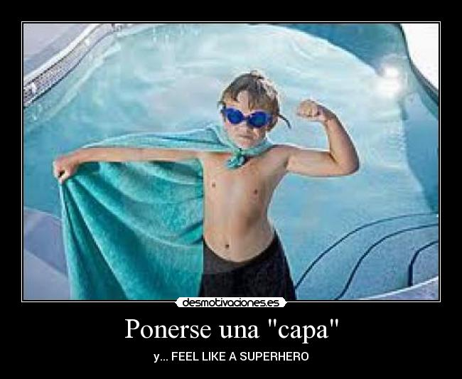 Ponerse una capa - y... FEEL LIKE A SUPERHERO