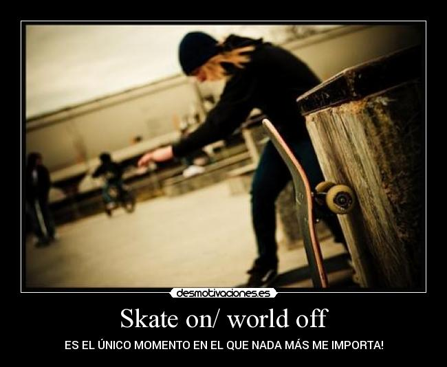 Skate On/ World Off