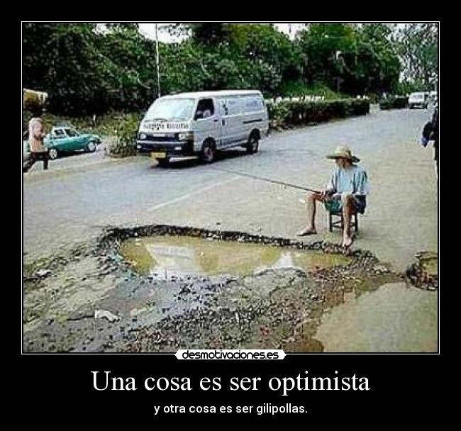 Una cosa es ser optimista -