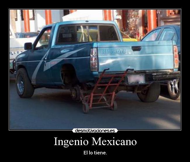 Este es el ingenio de los mexicanos