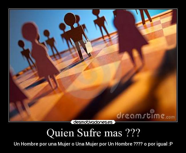 Quien sufre mas por amor el hombre o la mujer [PUNIQRANDLINE-(au-dating-names.txt) 54