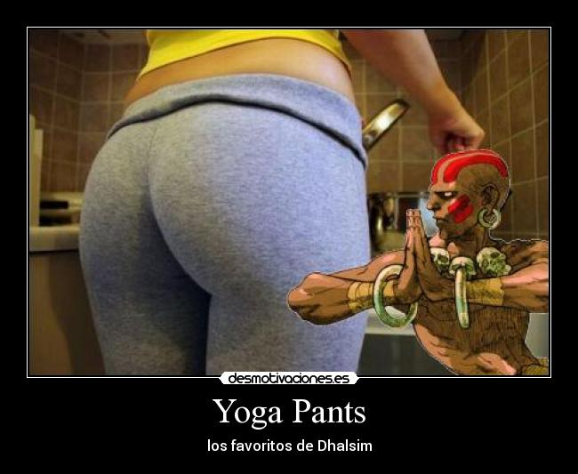 carteles dhalsim yoga pants street fighter desmotivaciones