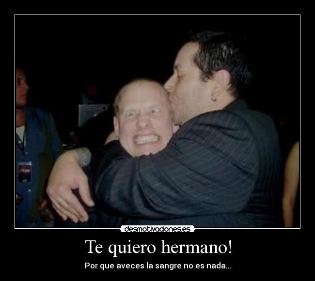 Te quiero hermano!