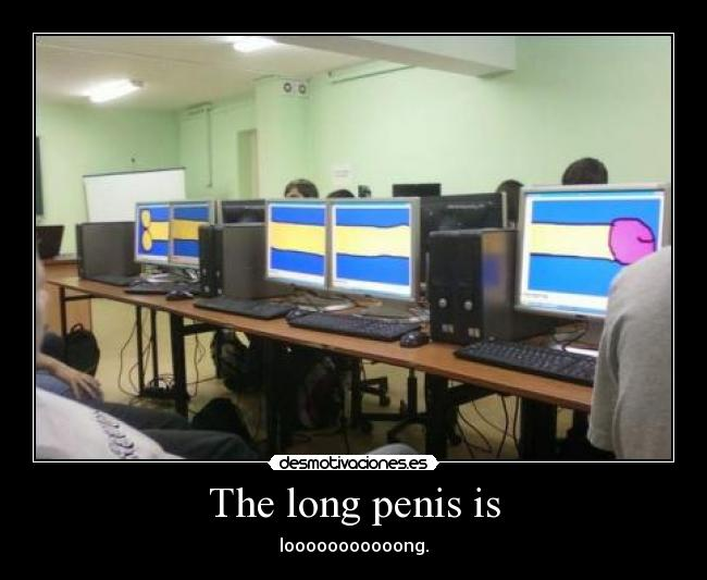 The long penis is - looooooooooong.