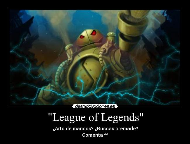 League of Legends - ¿Arto de mancos? ¿Buscas premade? Comenta ^^