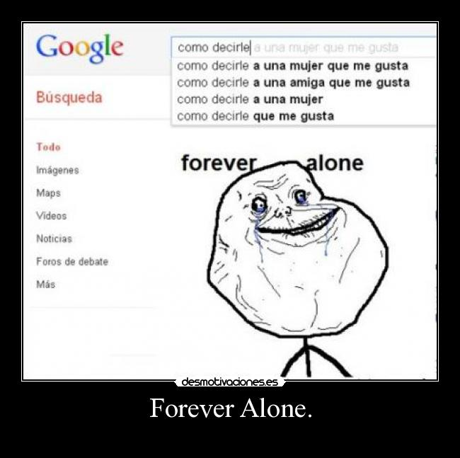 Forever Alone. -