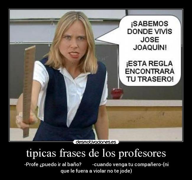 Tipicas Frases De Los Profesores Desmotivaciones