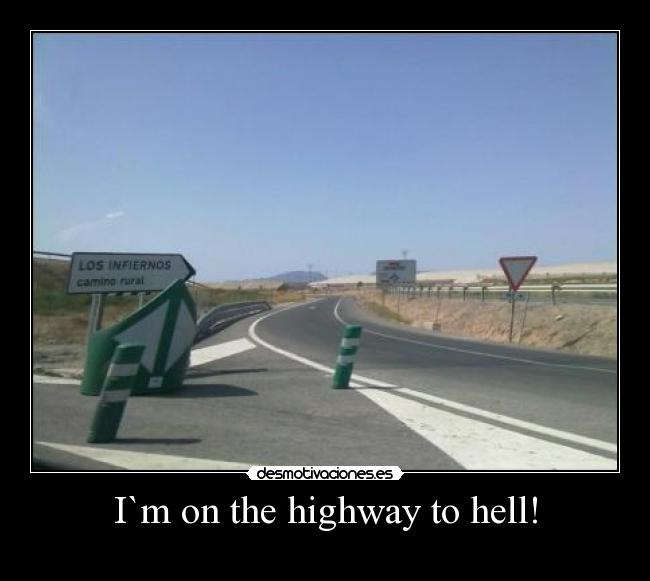 I`m on the highway to hell! -