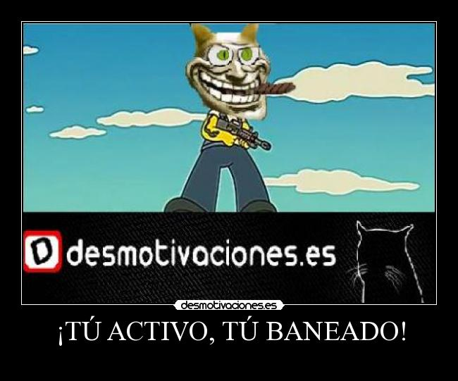 T ACTIVO, T BANEADO! - 