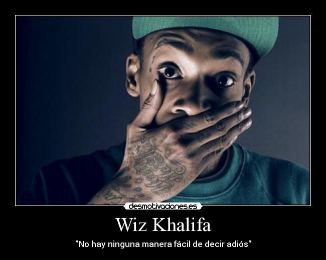 carteles wiz khalifa manera facil decir adios desmotivaciones
