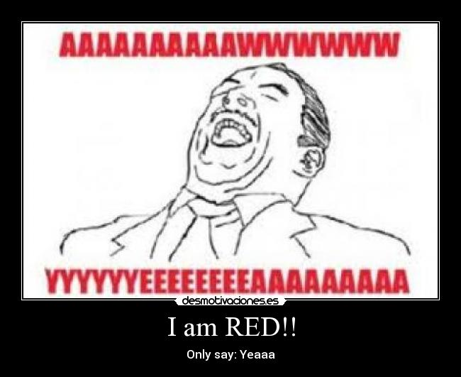 I am RED!! - Only say: Yeaaa