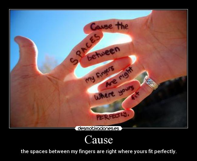 Cause - the spaces between my fingers are right where yours fit perfectly.