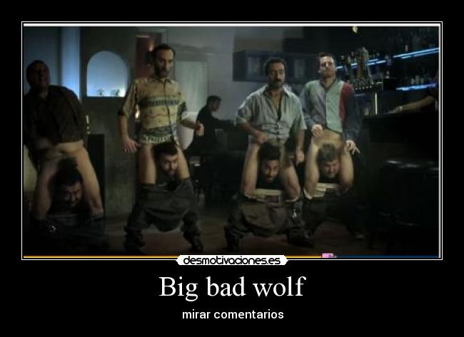 Big bad wolf - mirar comentarios