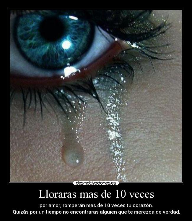 lloraras mas de diez veces por amor:
