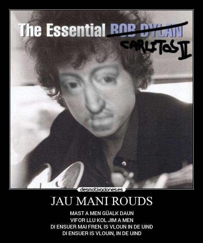 JAU MANI ROUDS - MAST A MEN GÜALK DAUN VIFOR LLU KOL JIM A MEN DI ENSUER MAI FREN, IS VLOUN IN DE UIND DI ENSUER IS VLOUIN, IN DE UIND