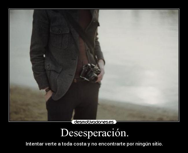 Desesperación Desmotivaciones