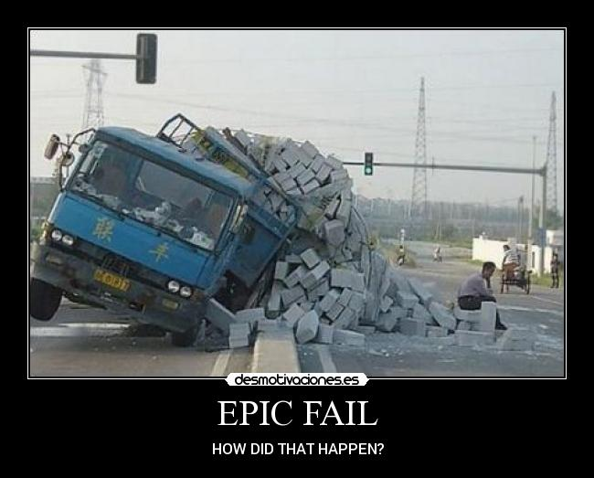 EPIC FAIL - HOW DID THAT HAPPEN?