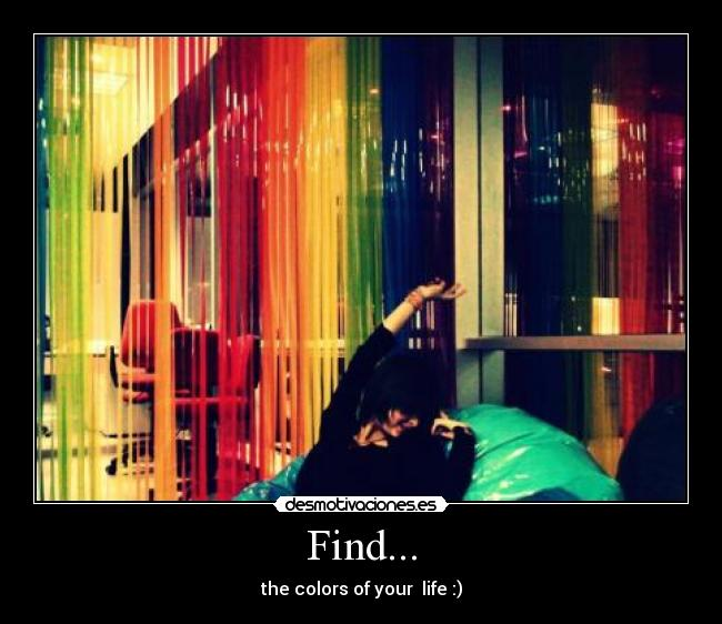 Find... - the colors of your  life :)