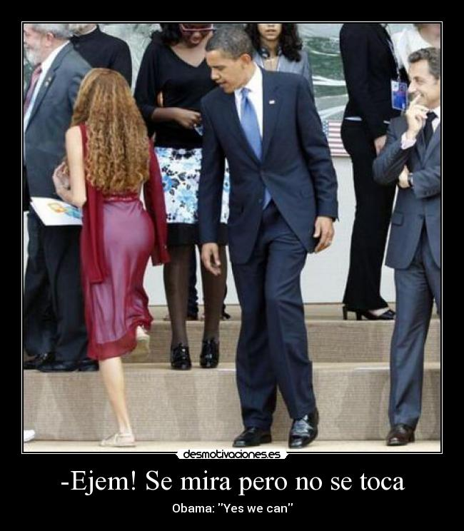 -Ejem! Se mira pero no se toca - Obama: Yes we can