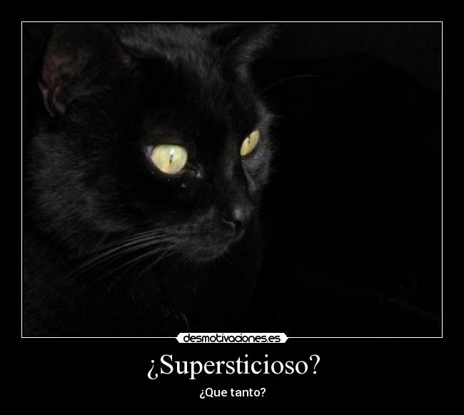 ¿Supersticioso? - ¿Que tanto?