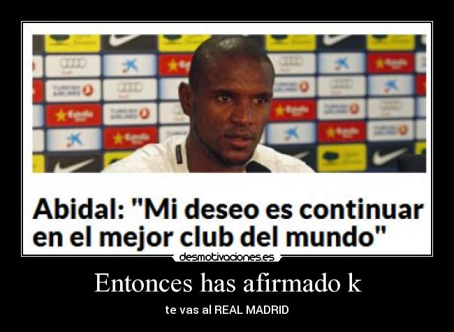 Entonces has afirmado k - te vas al REAL MADRID