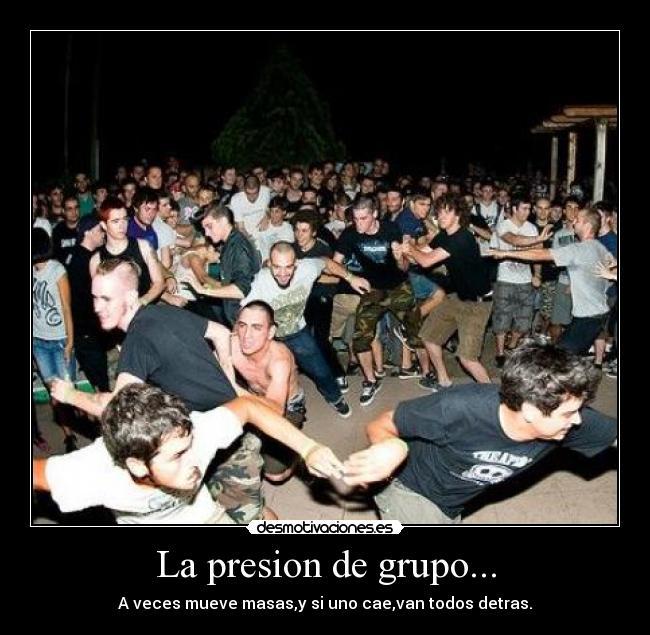 La presion de grupo desmotivaciones - Grupo de presion ...