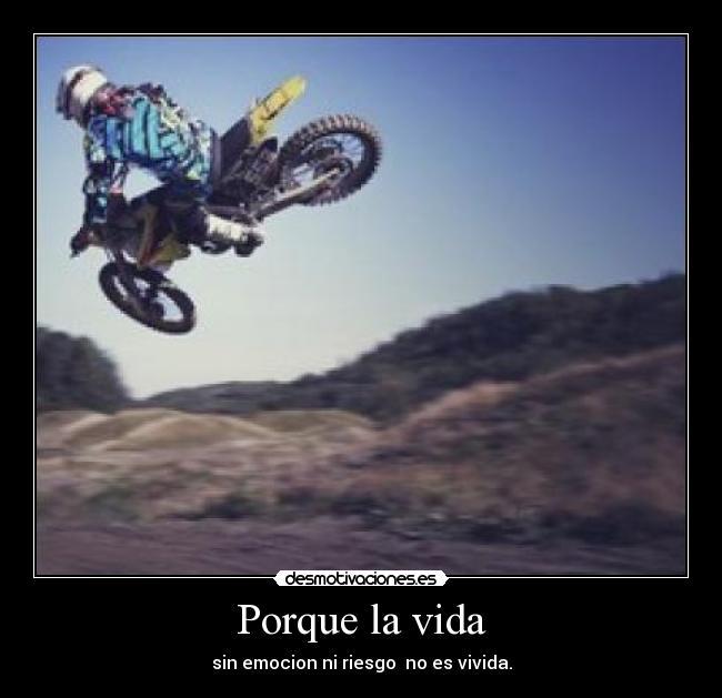 carteles vida vida riesgo ohh yees adrenalina motocross uno mis deportes favoritos que dia espero practicar desmotivaciones