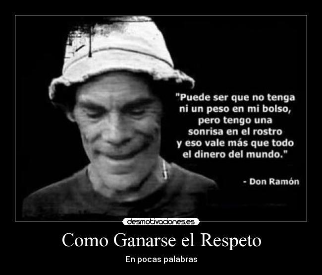 Siempre es más valioso tener el respeto que la admiración de las ...