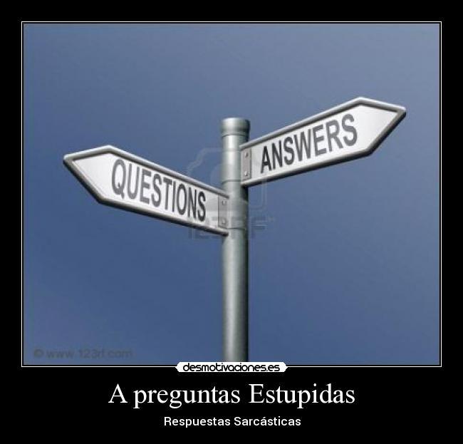 carteles preguntas estupidas respuestas sarcasticas desmotivaciones