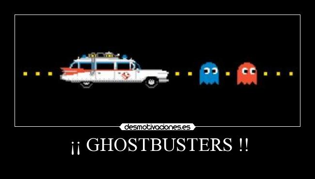 ¡¡ GHOSTBUSTERS !! -