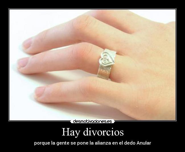 Hay divorcios desmotivaciones for En que mano se usa el anillo de compromiso