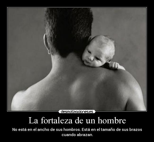 http://img.desmotivaciones.es/201111/La_fortaleza_de_un_hombre.jpg