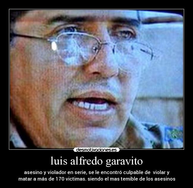 luis alfredo garavito Luis alfredo garavito aka luis alfredo garavito cubillos born: 25-jan-1957 birthplace: génova, quindío, colombia gender: male race or ethnicity: hispanic sexual.