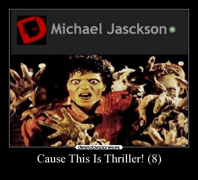 Cause This Is Thriller! (8) -