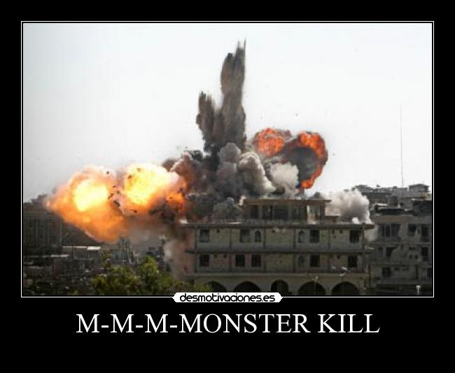 M-M-M-MONSTER KILL -