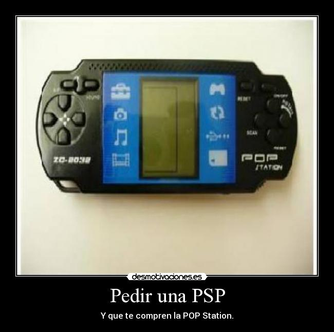 Pedir una PSP - Y que te compren la POP Station.