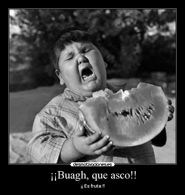 ¡¡Buagh, que asco!! -