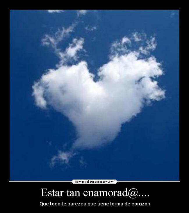 Estar tan enamorad@.... - Que todo te parezca que tiene forma de corazon